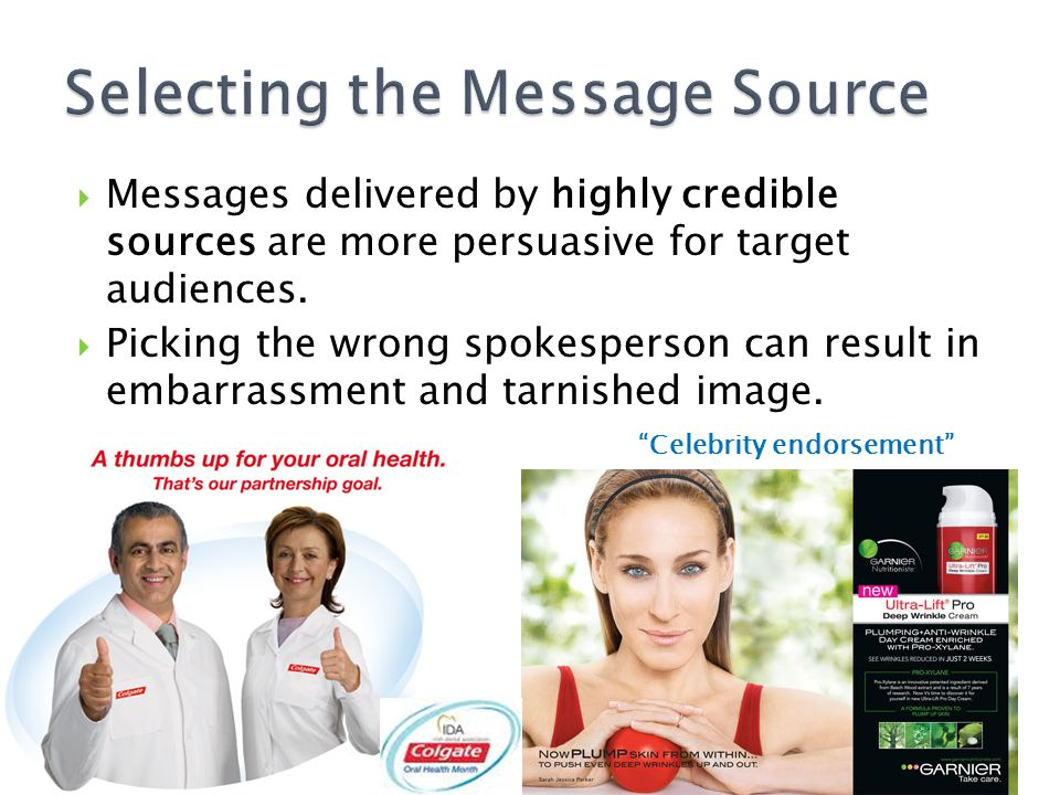 Messages delivered by highly credible sources are more persuasive for target audiences. Picking the wrong spokesperson can result in embarrassment and