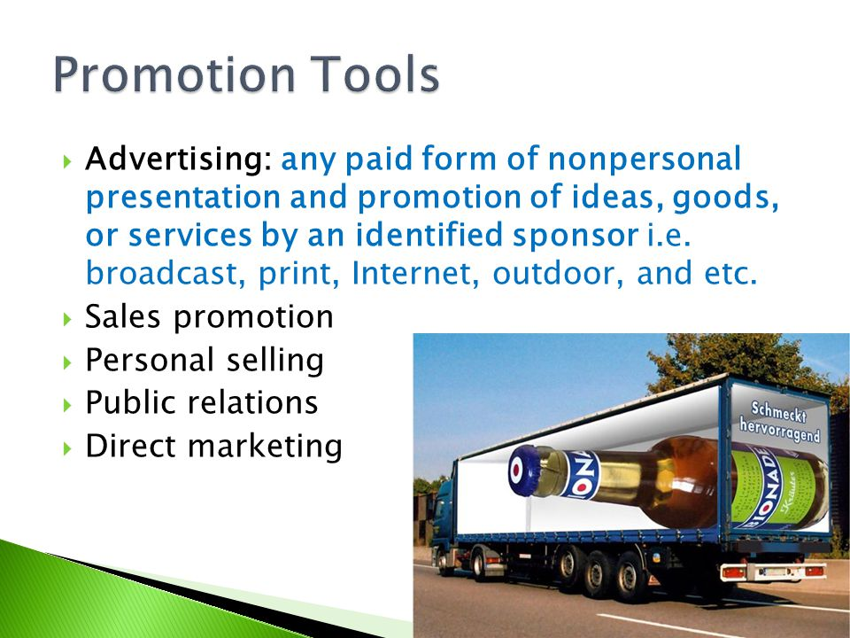 Advertising: any paid form of nonpersonal presentation and promotion of ideas, goods, or services by an identified sponsor i.e. broadcast, print, Inte