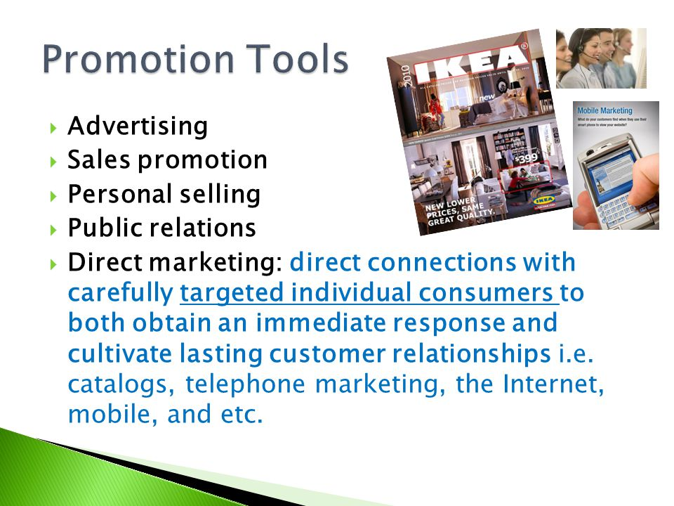 Advertising Sales promotion Personal selling Public relations Direct marketing: direct connections with carefully targeted individual consumers to bot