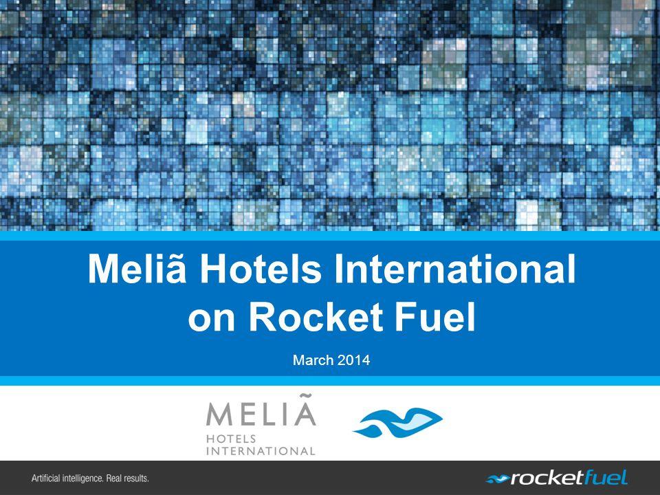 Meliã Hotels International on Rocket Fuel March 2014