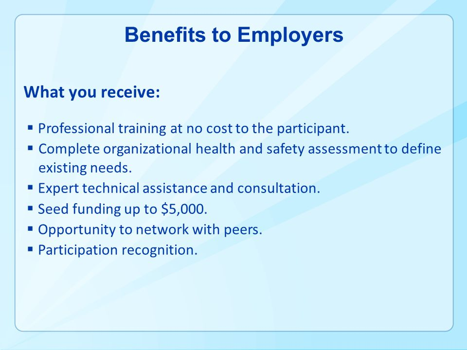 Benefits to Employers Professional training at no cost to the participant.