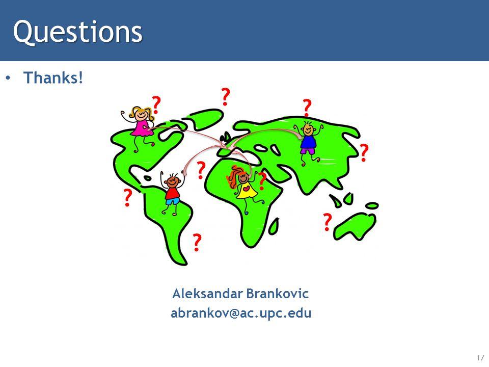 17Questions Thanks! ? Aleksandar Brankovic abrankov@ac.upc.edu ? ? ? ? ? ? ? ? ?