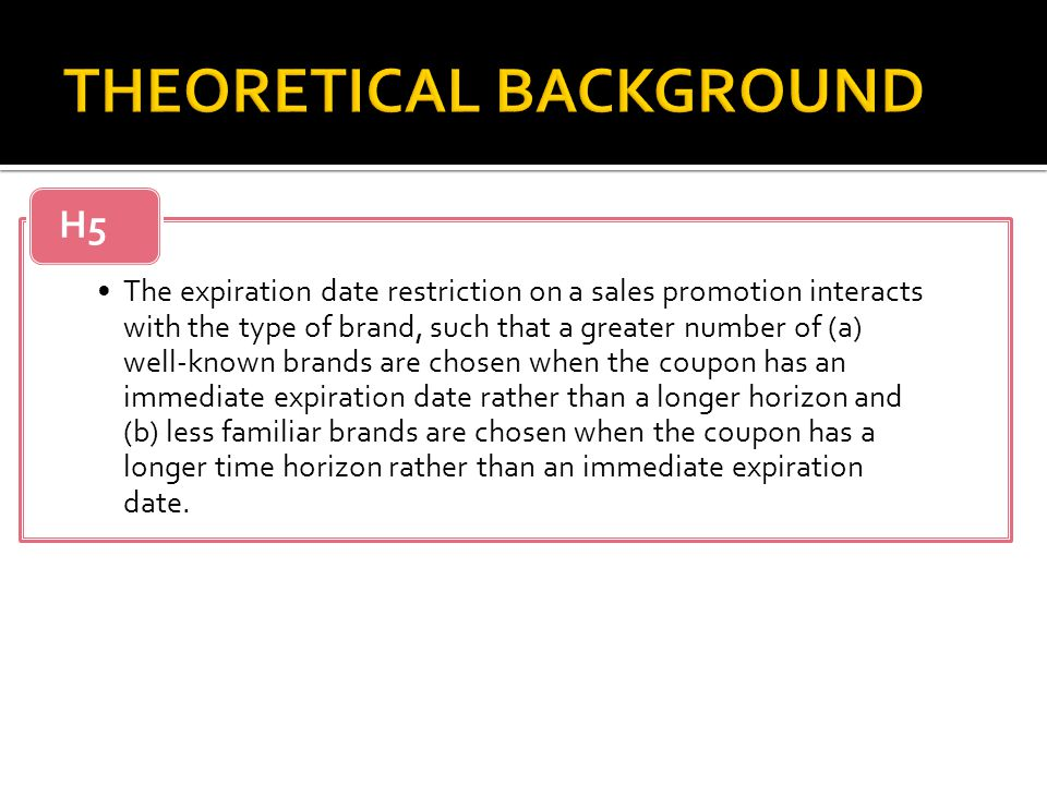 The expiration date restriction on a sales promotion interacts with the type of brand, such that a greater number of (a) well- known brands are chosen when the coupon has an immediate expiration date rather than a longer horizon and (b) less familiar brands are chosen when the coupon has a longer time horizon rather than an immediate expiration date.
