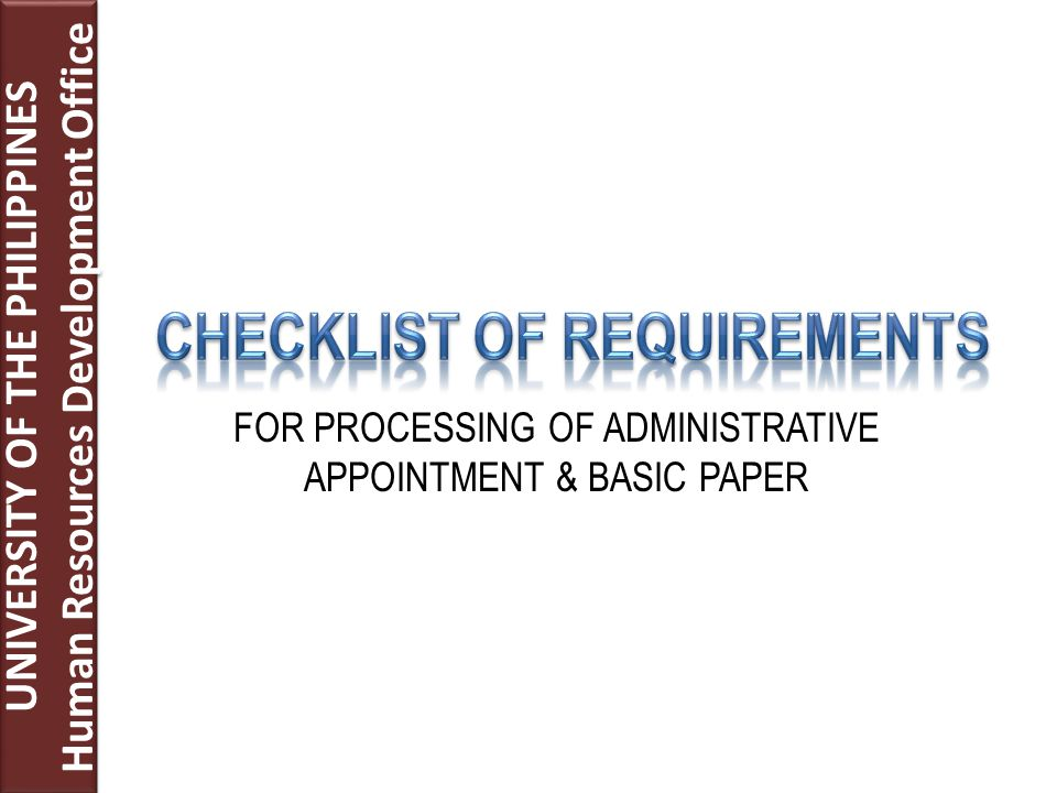 UNIVERSITY OF THE PHILIPPINES Human Resources Development Office UNIVERSITY OF THE PHILIPPINES Human Resources Development Office FOR PROCESSING OF ADMINISTRATIVE APPOINTMENT & BASIC PAPER