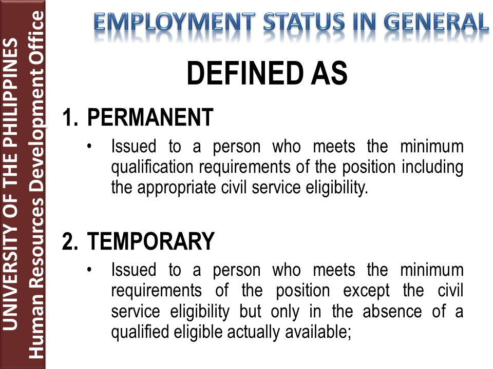 1.PERMANENT Issued to a person who meets the minimum qualification requirements of the position including the appropriate civil service eligibility. 2