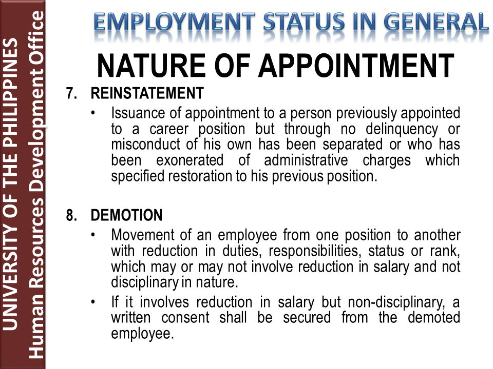 7.REINSTATEMENT Issuance of appointment to a person previously appointed to a career position but through no delinquency or misconduct of his own has been separated or who has been exonerated of administrative charges which specified restoration to his previous position.