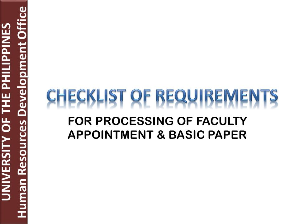 UNIVERSITY OF THE PHILIPPINES Human Resources Development Office UNIVERSITY OF THE PHILIPPINES Human Resources Development Office FOR PROCESSING OF FACULTY APPOINTMENT & BASIC PAPER