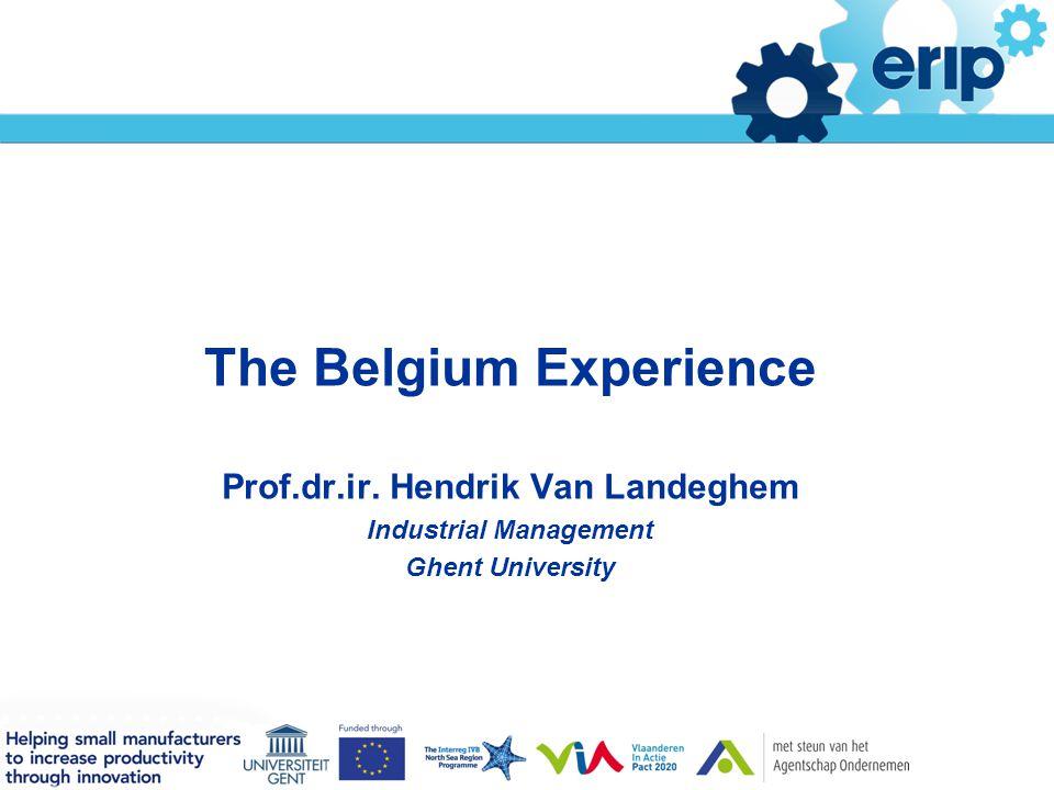 Titelstijl van model bewerken The Belgium Experience Prof.dr.ir. Hendrik Van Landeghem Industrial Management Ghent University