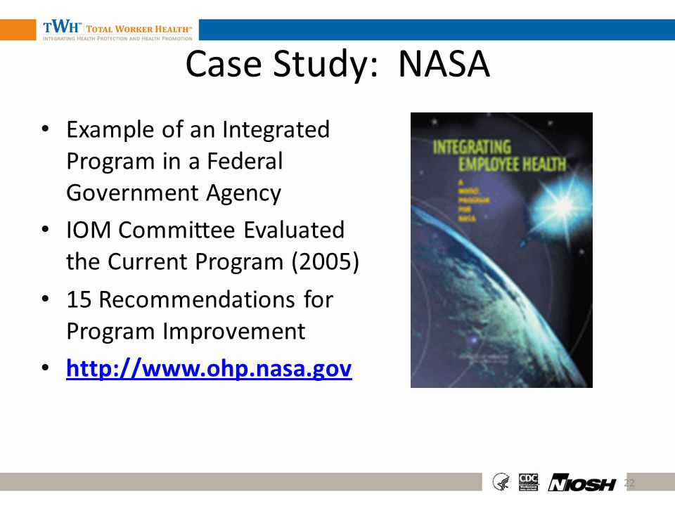 Case Study: NASA Example of an Integrated Program in a Federal Government Agency IOM Committee Evaluated the Current Program (2005) 15 Recommendations