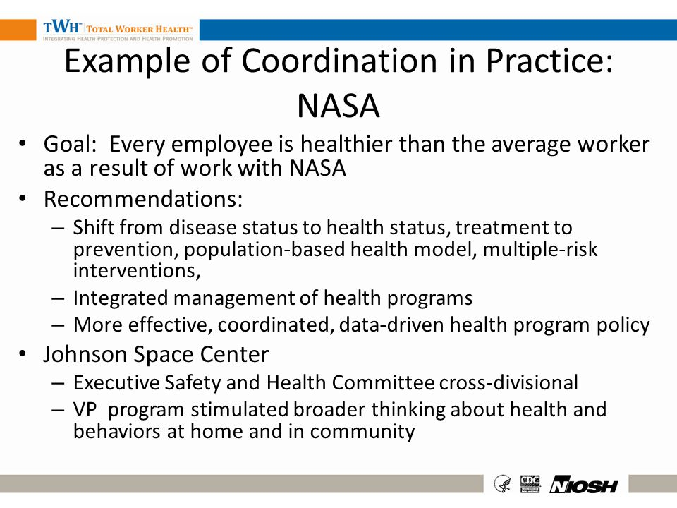 Example of Coordination in Practice: NASA Goal: Every employee is healthier than the average worker as a result of work with NASA Recommendations: – S