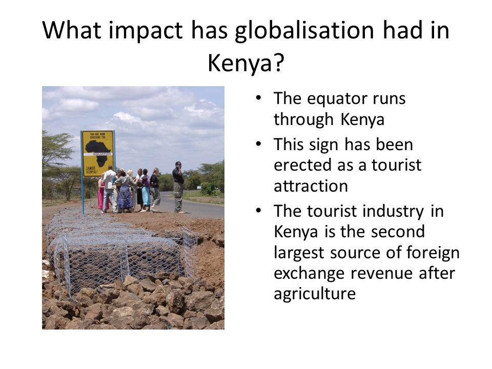 What impact has globalisation had in Kenya? The equator runs through Kenya This sign has been erected as a tourist attraction The tourist industry in