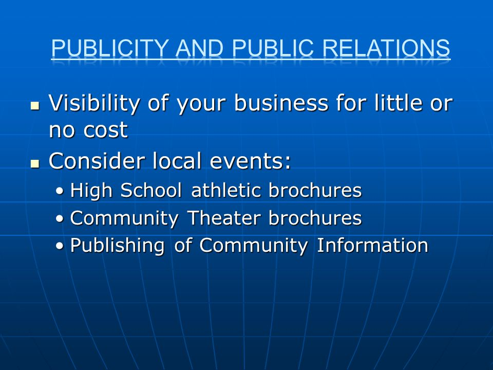 Visibility of your business for little or no cost Visibility of your business for little or no cost Consider local events: Consider local events: High
