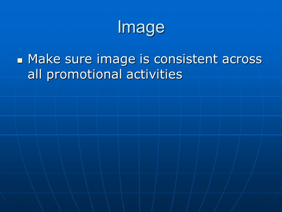 Image Make sure image is consistent across all promotional activities Make sure image is consistent across all promotional activities