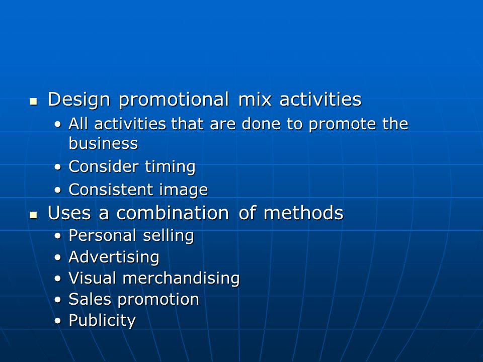Design promotional mix activities Design promotional mix activities All activities that are done to promote the businessAll activities that are done t
