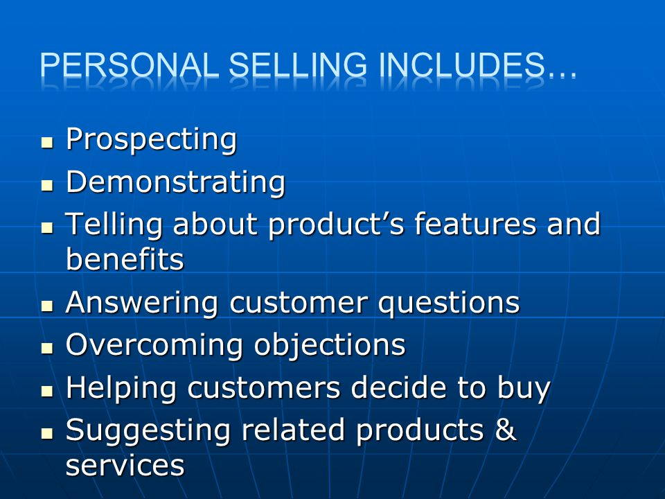 Prospecting Prospecting Demonstrating Demonstrating Telling about products features and benefits Telling about products features and benefits Answerin