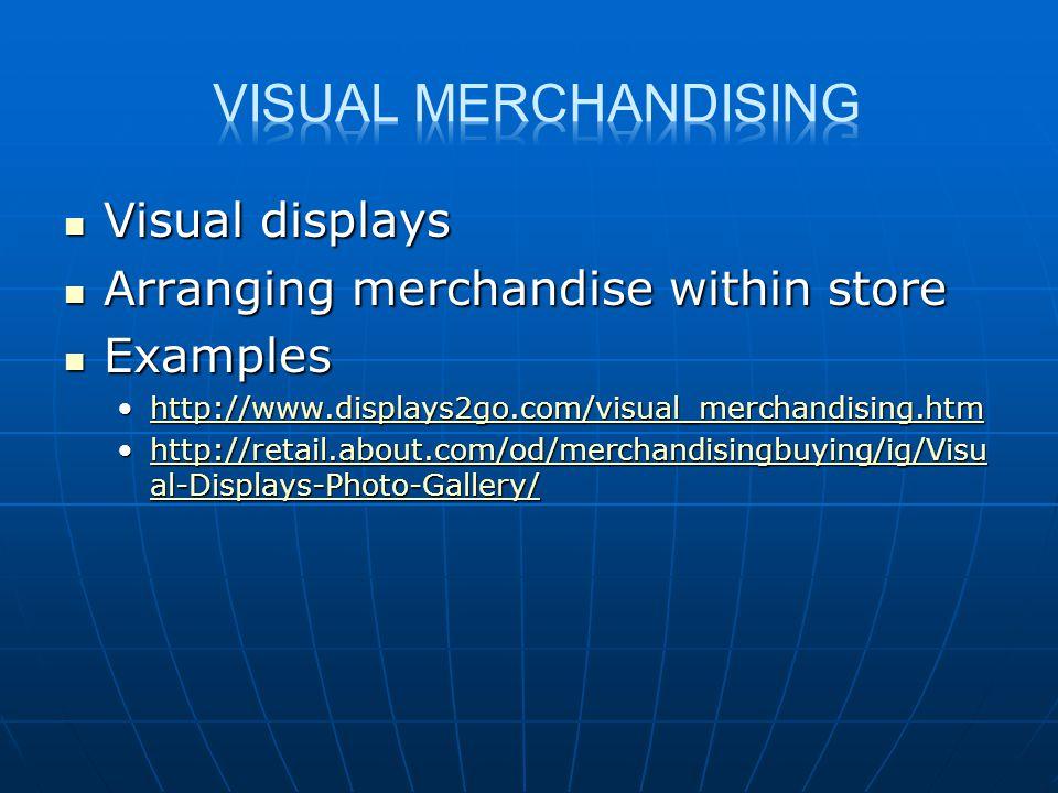Visual displays Visual displays Arranging merchandise within store Arranging merchandise within store Examples Examples http://www.displays2go.com/vis