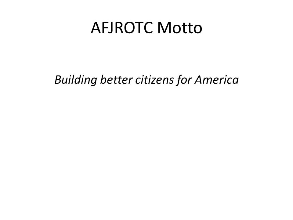 AFJROTC Motto Building better citizens for America