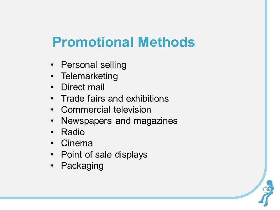 Personal selling Telemarketing Direct mail Trade fairs and exhibitions Commercial television Newspapers and magazines Radio Cinema Point of sale displ