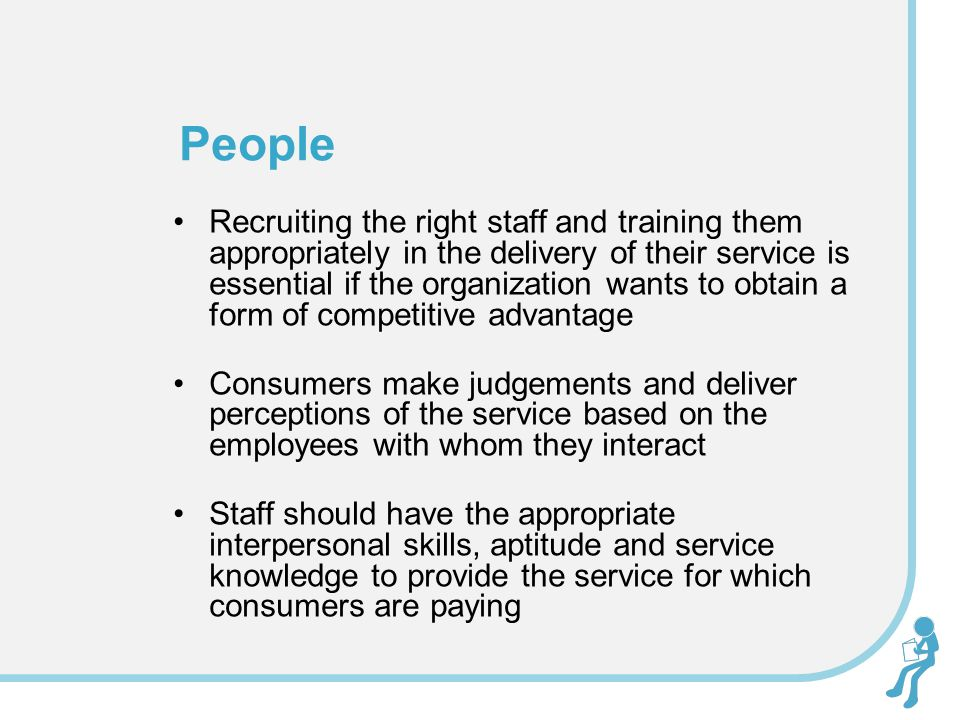 Recruiting the right staff and training them appropriately in the delivery of their service is essential if the organization wants to obtain a form of