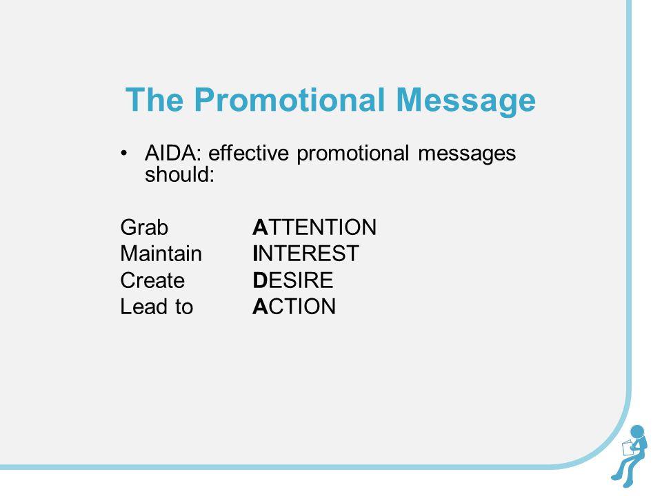 AIDA: effective promotional messages should: GrabATTENTION MaintainINTEREST Create DESIRE Lead to ACTION The Promotional Message