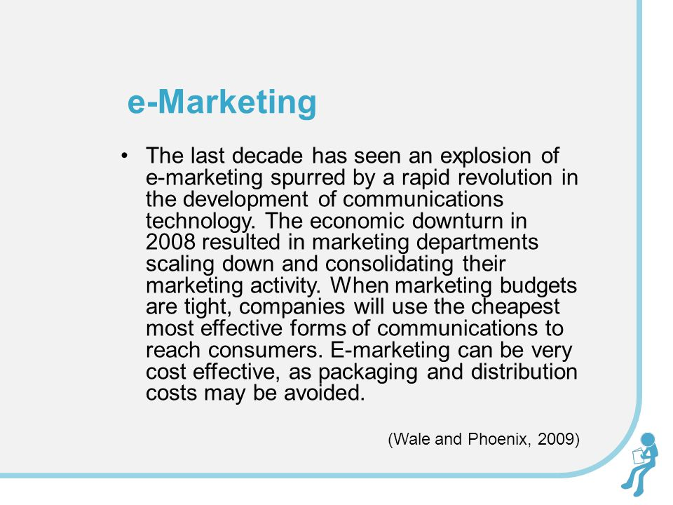 The last decade has seen an explosion of e-marketing spurred by a rapid revolution in the development of communications technology. The economic downt