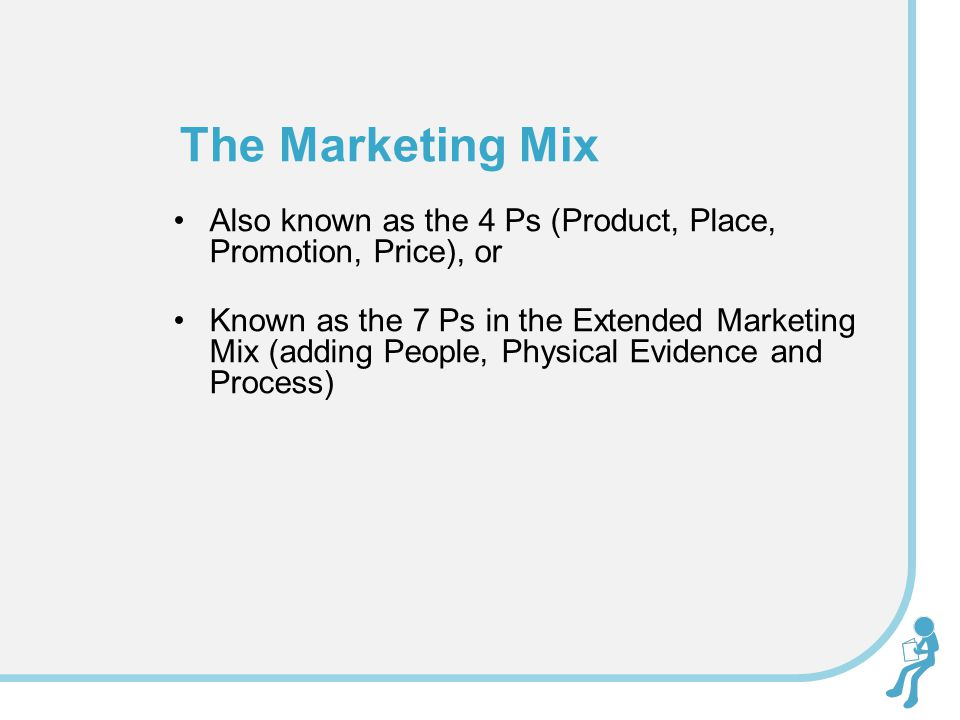 Also known as the 4 Ps (Product, Place, Promotion, Price), or Known as the 7 Ps in the Extended Marketing Mix (adding People, Physical Evidence and Pr