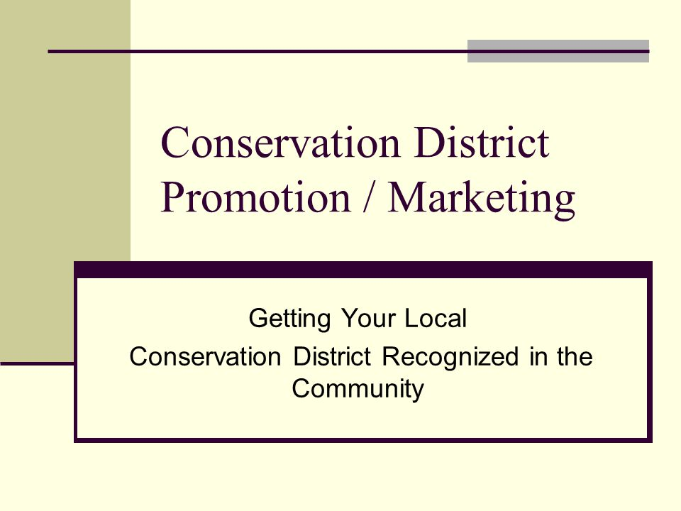 Conservation District Promotion / Marketing Getting Your Local Conservation District Recognized in the Community