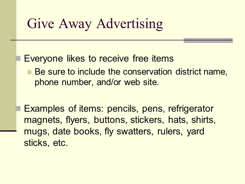 Give Away Advertising Everyone likes to receive free items Be sure to include the conservation district name, phone number, and/or web site.