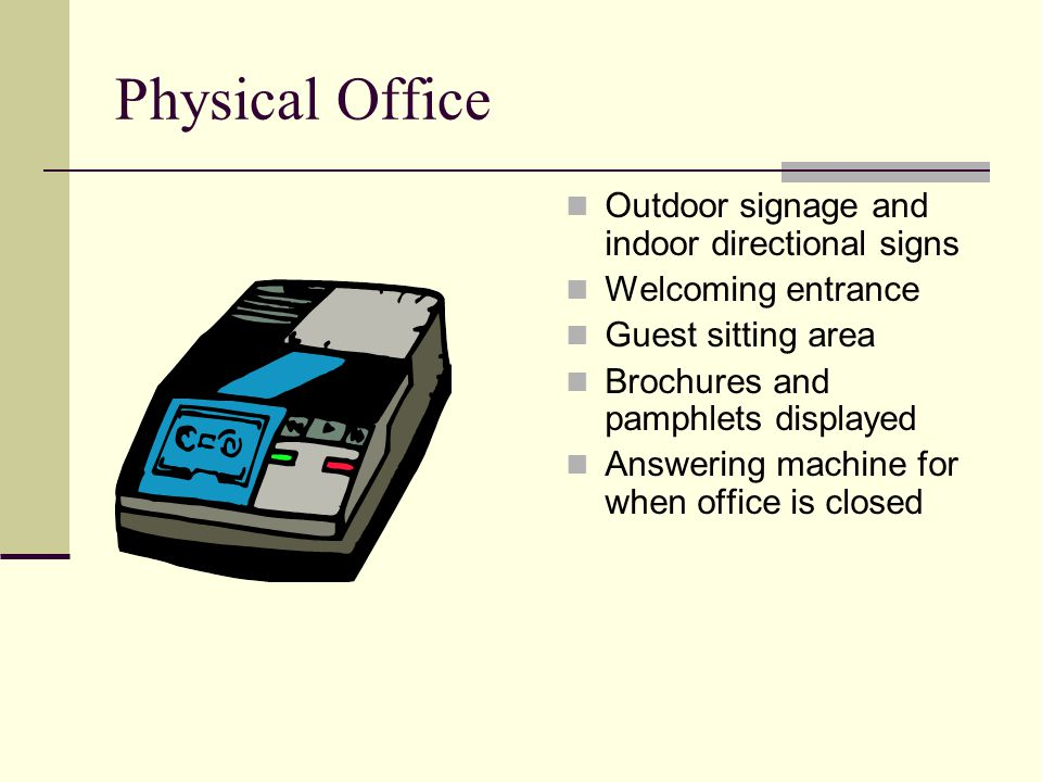 Physical Office Outdoor signage and indoor directional signs Welcoming entrance Guest sitting area Brochures and pamphlets displayed Answering machine