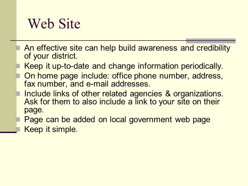 Web Site An effective site can help build awareness and credibility of your district. Keep it up-to-date and change information periodically. On home