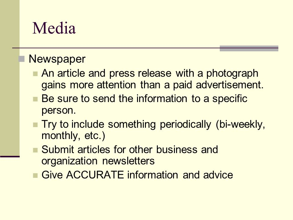 Media Newspaper An article and press release with a photograph gains more attention than a paid advertisement.