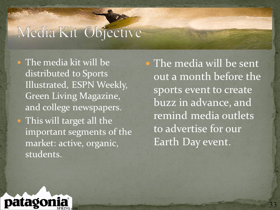 The media kit will be distributed to Sports Illustrated, ESPN Weekly, Green Living Magazine, and college newspapers. This will target all the importan