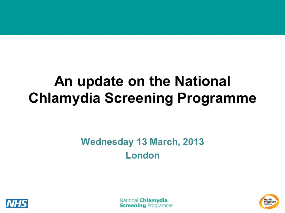 An update on the National Chlamydia Screening Programme Wednesday 13 March, 2013 London