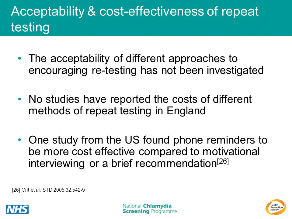 Acceptability & cost-effectiveness of repeat testing The acceptability of different approaches to encouraging re-testing has not been investigated No