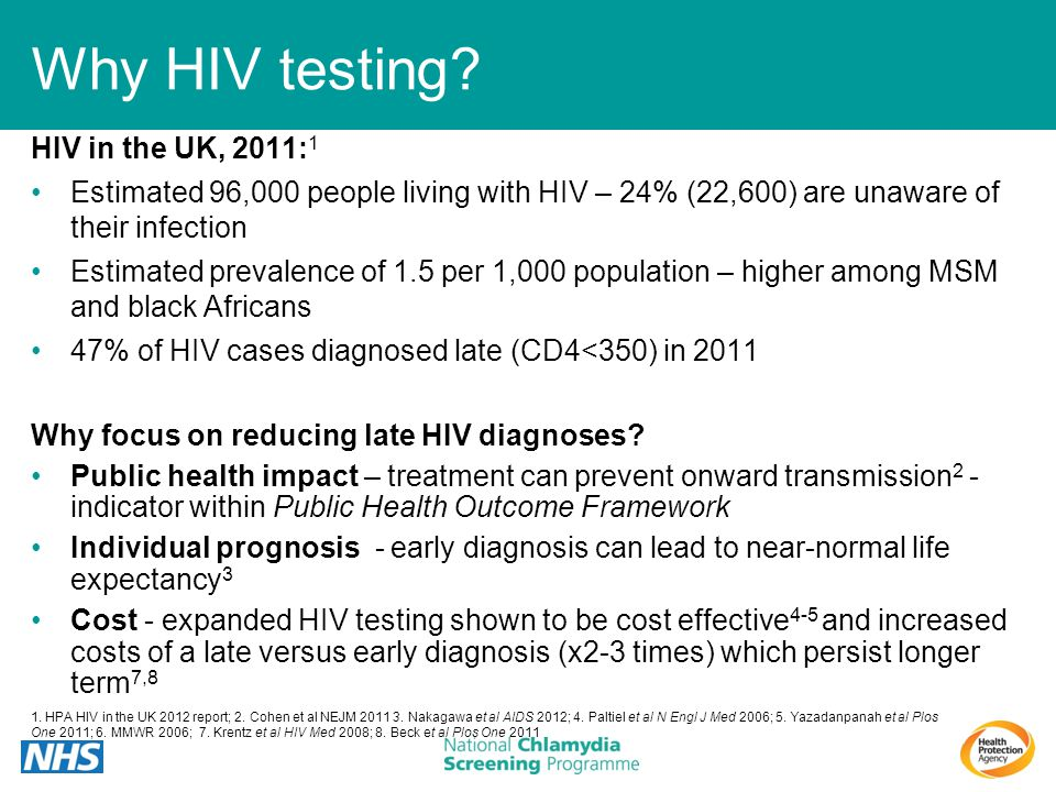 HIV in the UK, 2011: 1 Estimated 96,000 people living with HIV – 24% (22,600) are unaware of their infection Estimated prevalence of 1.5 per 1,000 pop