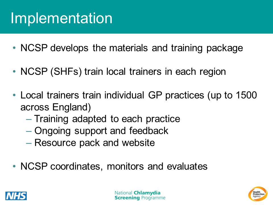Implementation NCSP develops the materials and training package NCSP (SHFs) train local trainers in each region Local trainers train individual GP pra