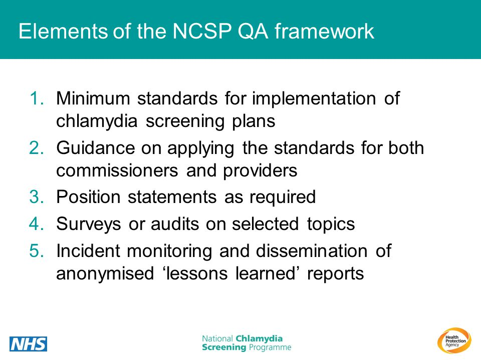 Elements of the NCSP QA framework 1.Minimum standards for implementation of chlamydia screening plans 2.Guidance on applying the standards for both co