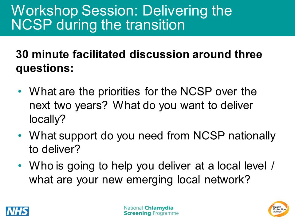 Workshop Session: Delivering the NCSP during the transition What are the priorities for the NCSP over the next two years? What do you want to deliver