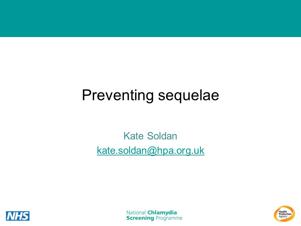 Preventing sequelae Kate Soldan kate.soldan@hpa.org.uk