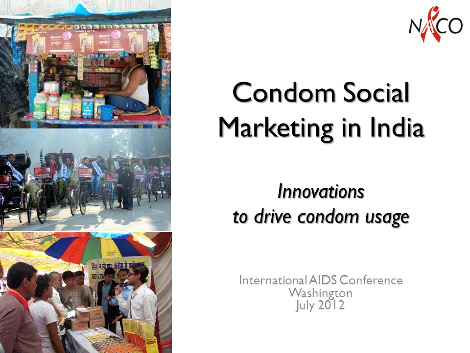 Condom Social Marketing in India Innovations to drive condom usage International AIDS Conference Washington July 2012