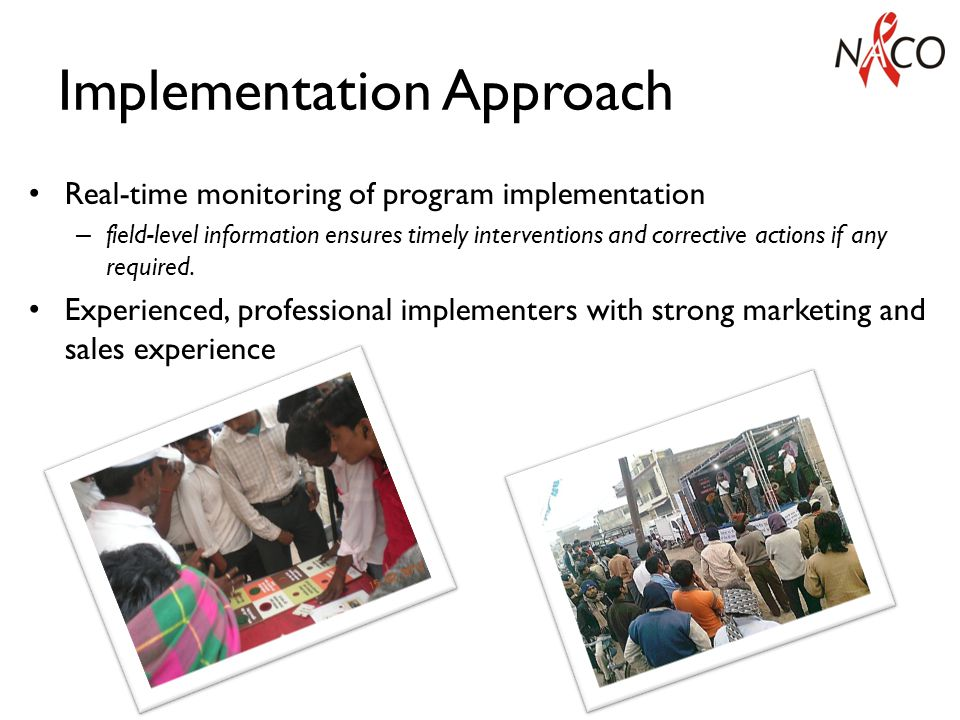 Implementation Approach Real-time monitoring of program implementation – field-level information ensures timely interventions and corrective actions if any required.