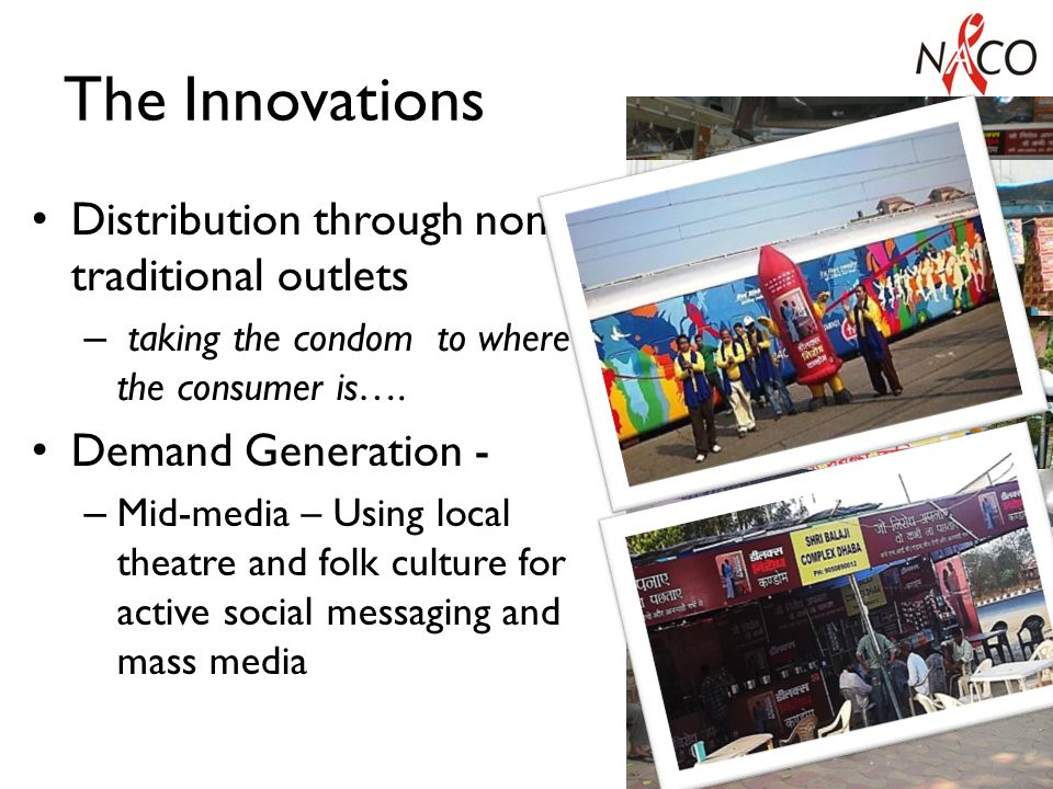 The Innovations Distribution through non traditional outlets – taking the condom to where the consumer is….