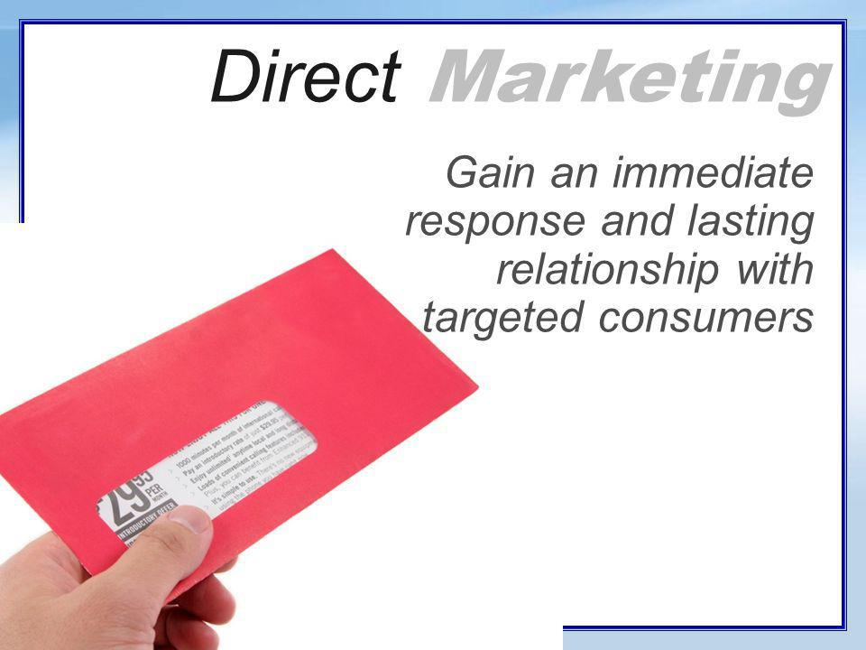 Direct Marketing Gain an immediate response and lasting relationship with targeted consumers