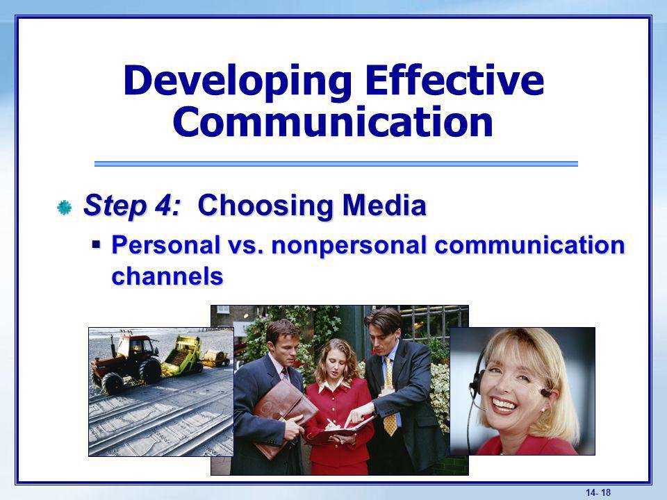 14- 18 Step 4: Choosing Media Personal vs.nonpersonal communication channels Personal vs.