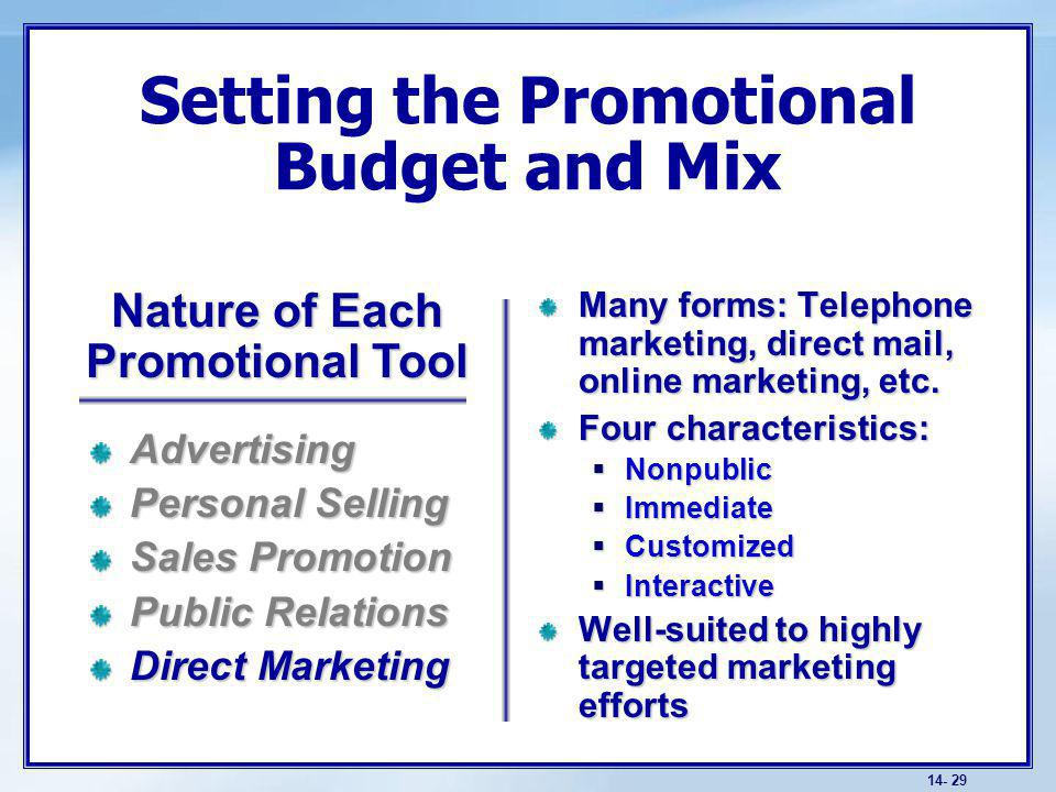 14- 29 Setting the Promotional Budget and Mix Many forms: Telephone marketing, direct mail, online marketing, etc.