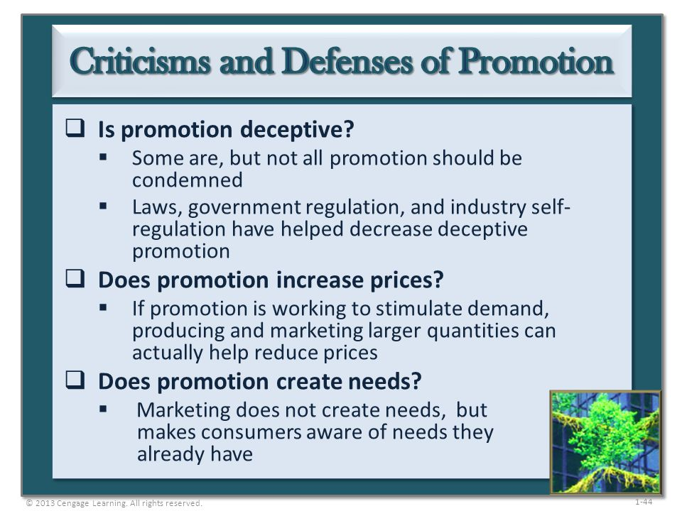 1-44 Is promotion deceptive? Some are, but not all promotion should be condemned Laws, government regulation, and industry self- regulation have helpe
