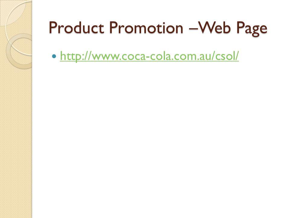 Product Promotion –Web Page http://www.coca-cola.com.au/csol/