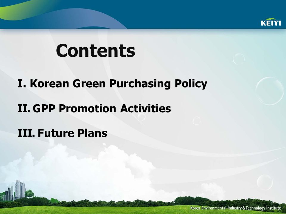 Contents I. Korean Green Purchasing Policy II. GPP Promotion Activities III. Future Plans