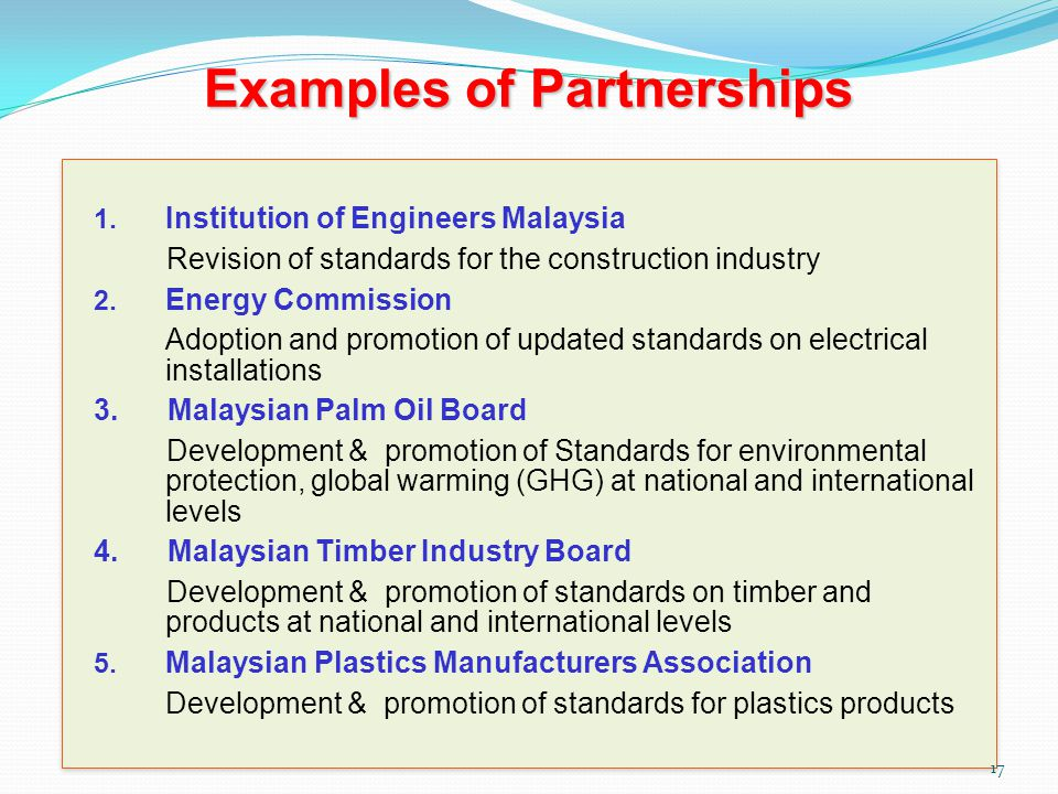 Examples of Partnerships 1. Institution of Engineers Malaysia Revision of standards for the construction industry 2. Energy Commission Adoption and pr