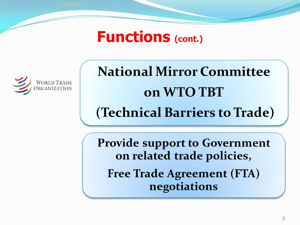 Functions (cont.) Provide support to Government on related trade policies, Free Trade Agreement (FTA) negotiations National Mirror Committee on WTO TB
